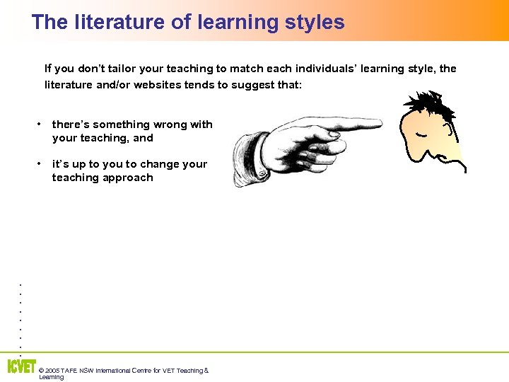 The literature of learning styles 2 If you don't tailor your teaching to match