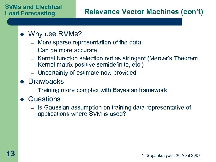 SVMs and Electrical Load Forecasting l Why use RVMs? – – l Training more