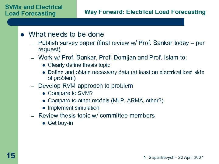 SVMs and Electrical Load Forecasting l What needs to be done – – Publish
