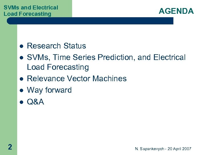 SVMs and Electrical Load Forecasting l l l 2 AGENDA Research Status SVMs, Time