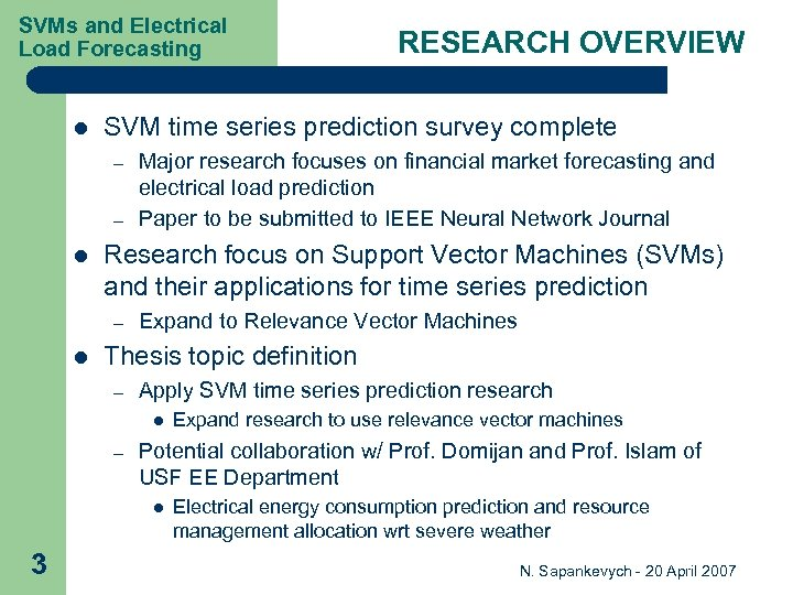 SVMs and Electrical Load Forecasting l SVM time series prediction survey complete – –