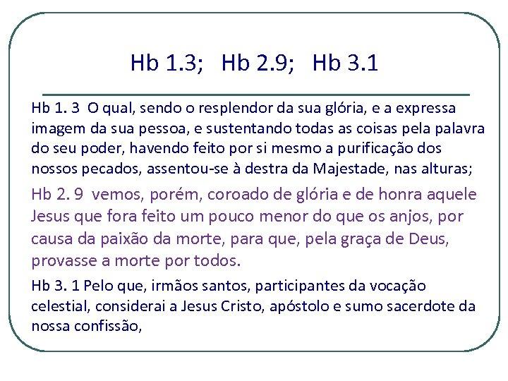 Hb 1. 3; Hb 2. 9; Hb 3. 1 Hb 1. 3 O qual,