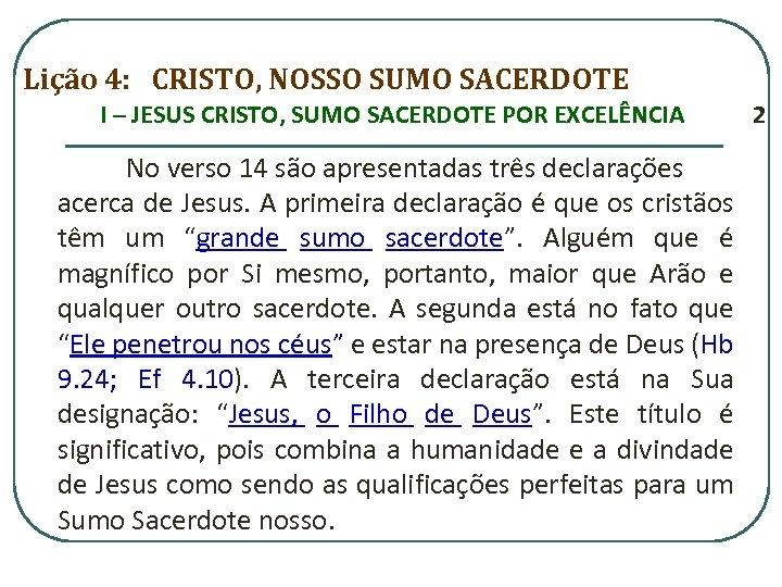 Lição 4: CRISTO, NOSSO SUMO SACERDOTE I – JESUS CRISTO, SUMO SACERDOTE POR EXCELÊNCIA