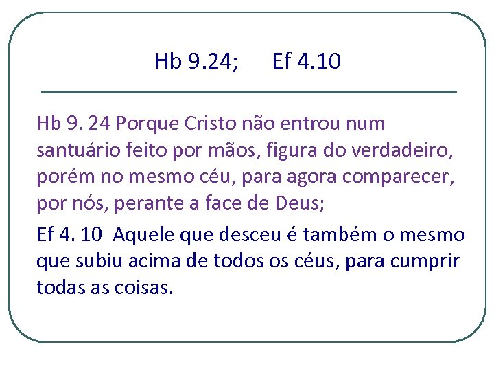 Hb 9. 24; Ef 4. 10 Hb 9. 24 Porque Cristo não entrou num