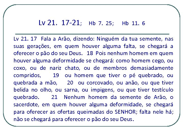 Lv 21. 17 -21; Hb 7. 25; Hb 11. 6 Lv 21. 17 Fala