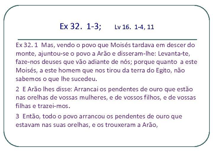 Ex 32. 1 -3; Lv 16. 1 -4, 11 Ex 32. 1 Mas, vendo
