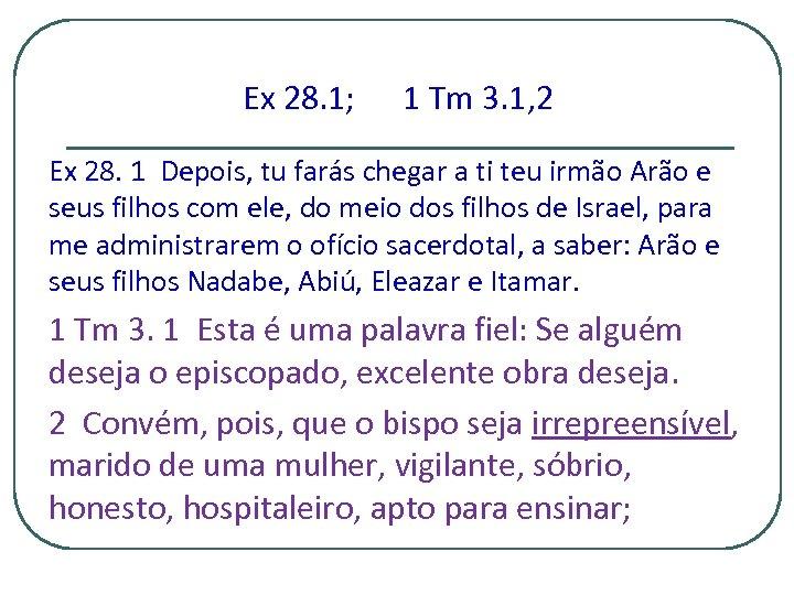 Ex 28. 1; 1 Tm 3. 1, 2 Ex 28. 1 Depois, tu farás