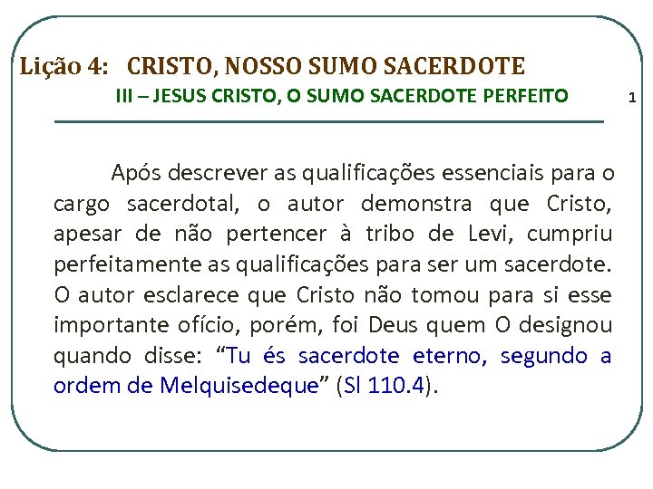 Lição 4: CRISTO, NOSSO SUMO SACERDOTE III – JESUS CRISTO, O SUMO SACERDOTE PERFEITO
