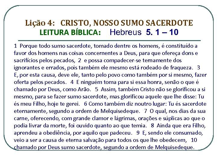 Lição 4: CRISTO, NOSSO SUMO SACERDOTE LEITURA BÍBLICA: Hebreus 5. 1 – 10 1