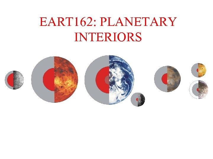 EART 162: PLANETARY INTERIORS