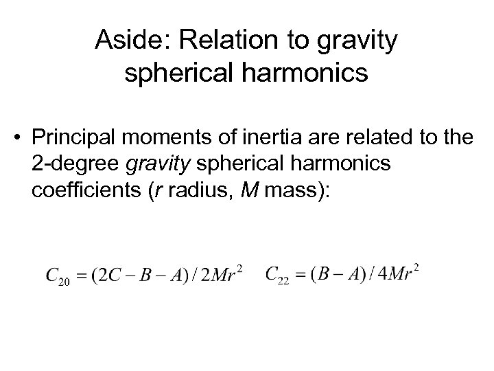 Aside: Relation to gravity spherical harmonics • Principal moments of inertia are related to