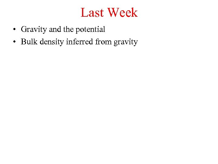 Last Week • Gravity and the potential • Bulk density inferred from gravity