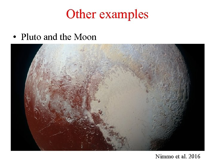 Other examples • Pluto and the Moon Nimmo et al. 2016