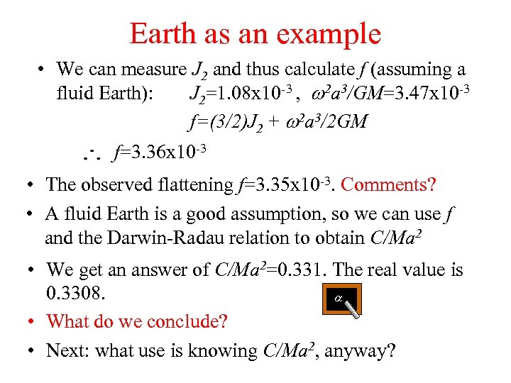Earth as an example • We can measure J 2 and thus calculate f