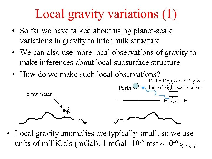 Local gravity variations (1) • So far we have talked about using planet-scale variations