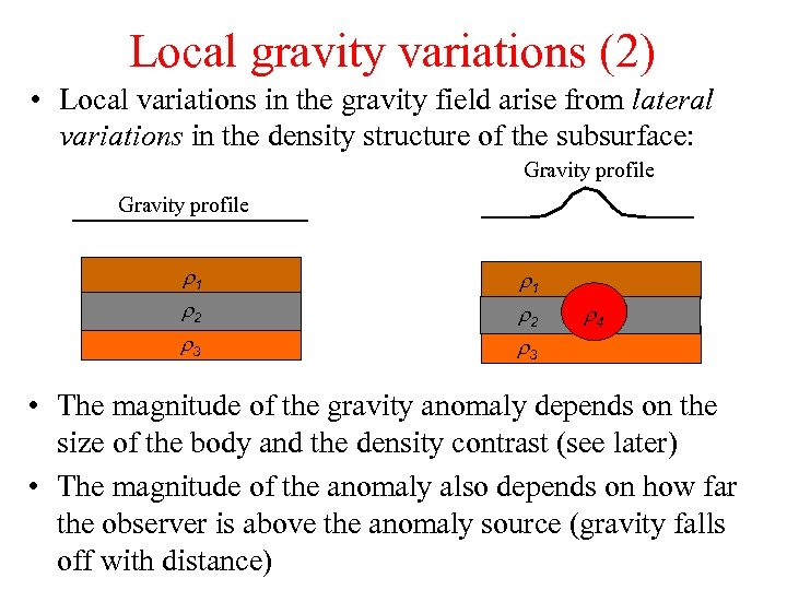 Local gravity variations (2) • Local variations in the gravity field arise from lateral
