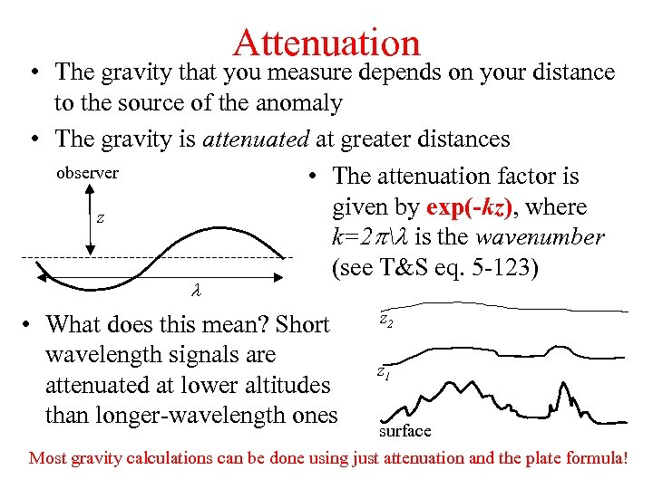 Attenuation • The gravity that you measure depends on your distance to the source