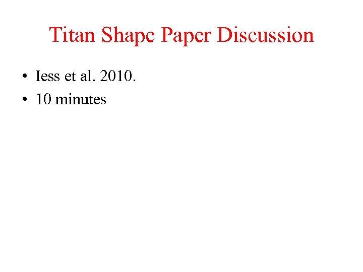 Titan Shape Paper Discussion • Iess et al. 2010. • 10 minutes