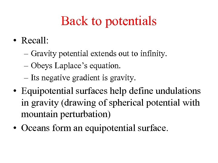 Back to potentials • Recall: – Gravity potential extends out to infinity. – Obeys