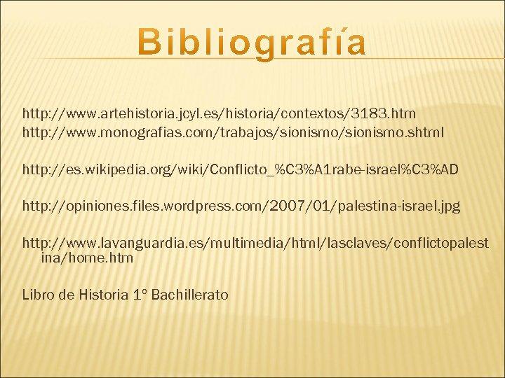 http: //www. artehistoria. jcyl. es/historia/contextos/3183. htm http: //www. monografias. com/trabajos/sionismo. shtml http: //es. wikipedia.