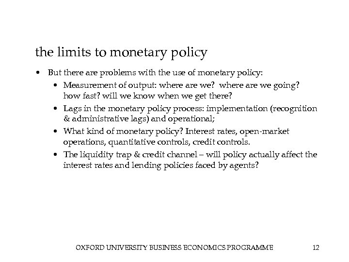 the limits to monetary policy • But there are problems with the use of