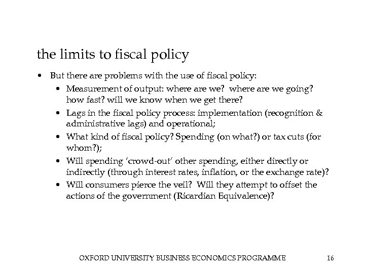 the limits to fiscal policy • But there are problems with the use of