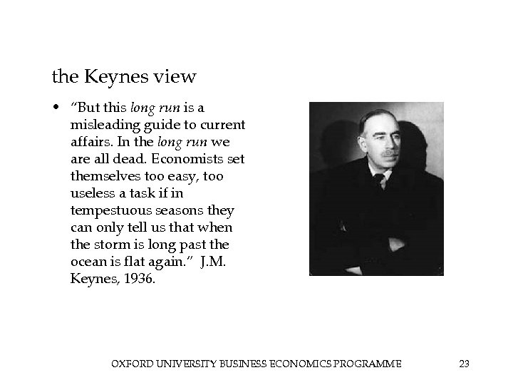 """the Keynes view • """"But this long run is a misleading guide to current"""