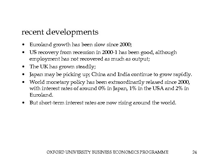 recent developments • Euroland growth has been slow since 2000; • US recovery from