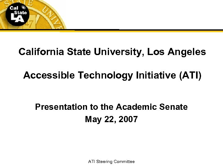 California State University, Los Angeles Accessible Technology Initiative (ATI) Presentation to the Academic Senate