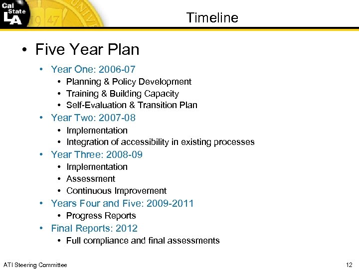 Timeline • Five Year Plan • Year One: 2006 -07 • Planning & Policy
