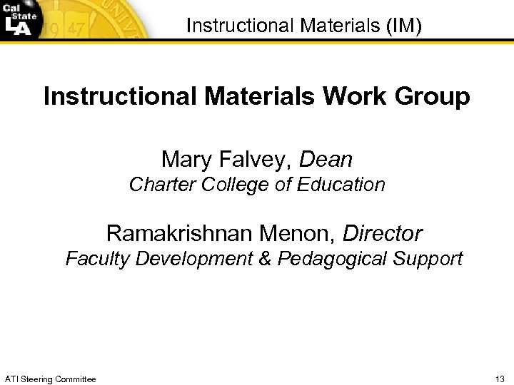 Instructional Materials (IM) Instructional Materials Work Group Mary Falvey, Dean Charter College of Education