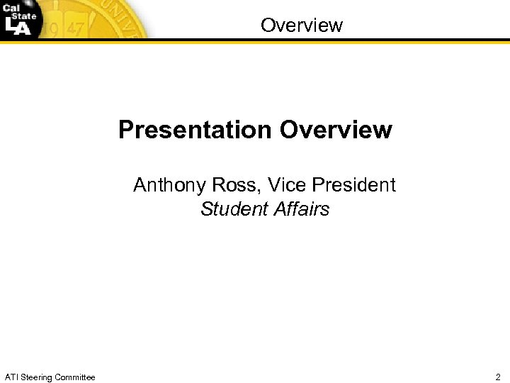 Overview Presentation Overview Anthony Ross, Vice President Student Affairs ATI Steering Committee 2