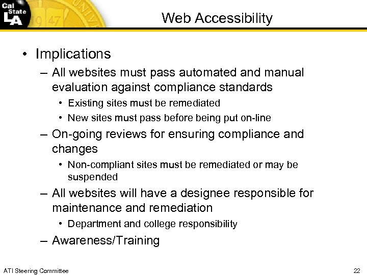Web Accessibility • Implications – All websites must pass automated and manual evaluation against