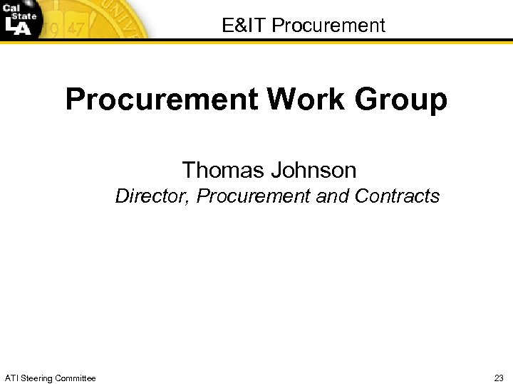 E&IT Procurement Work Group Thomas Johnson Director, Procurement and Contracts ATI Steering Committee 23