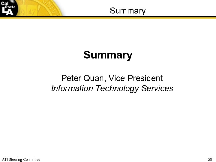 Summary Peter Quan, Vice President Information Technology Services ATI Steering Committee 28