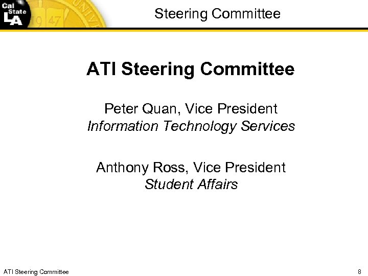 Steering Committee ATI Steering Committee Peter Quan, Vice President Information Technology Services Anthony Ross,