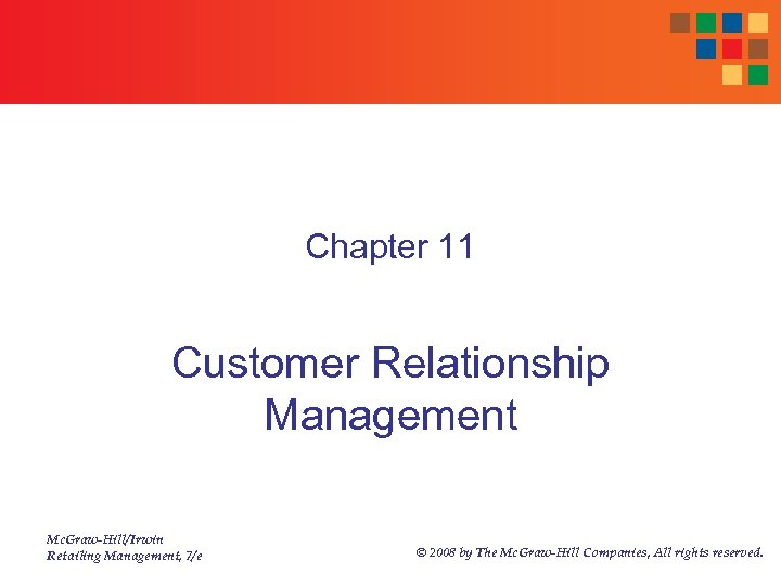 Chapter 11 Customer Relationship Management Mc. Graw-Hill/Irwin Retailing Management, 7/e © 2008 by The