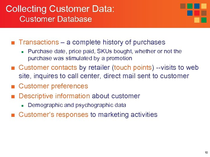 Collecting Customer Data: Customer Database ■ Transactions – a complete history of purchases n