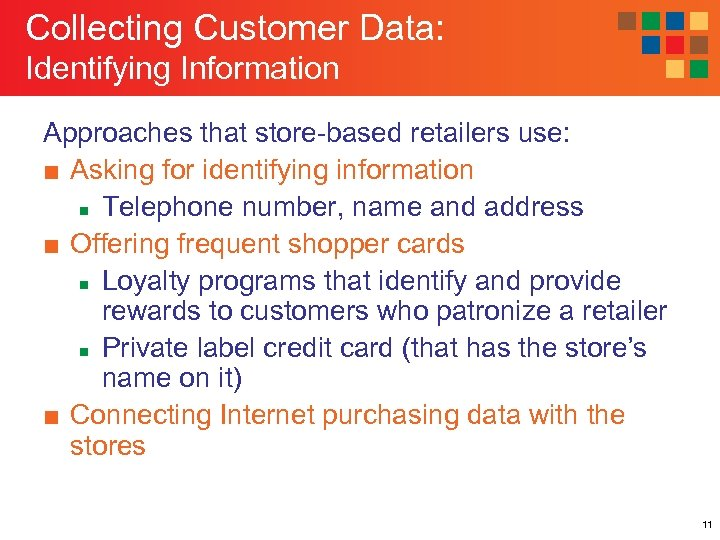 Collecting Customer Data: Identifying Information Approaches that store-based retailers use: ■ Asking for identifying