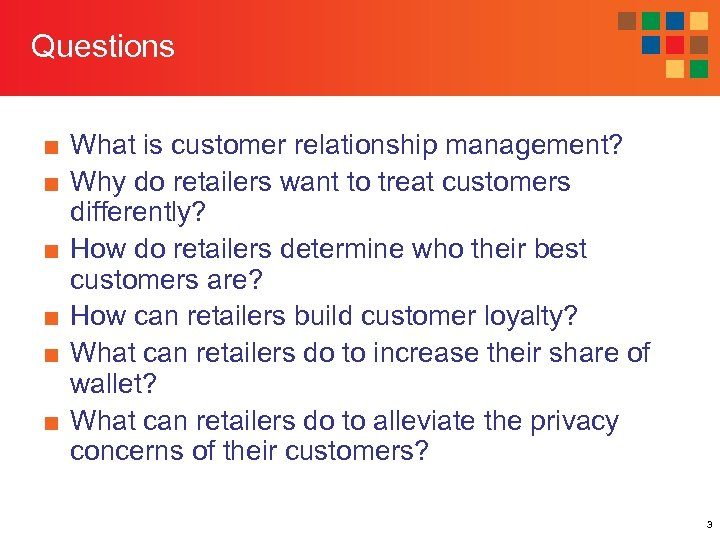 Questions ■ What is customer relationship management? ■ Why do retailers want to treat