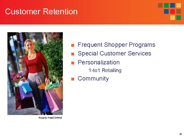 Customer Retention ■ Frequent Shopper Programs ■ Special Customer Services ■ Personalization 1 -to