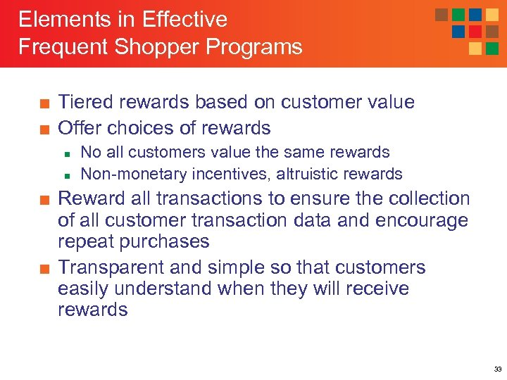 Elements in Effective Frequent Shopper Programs ■ Tiered rewards based on customer value ■
