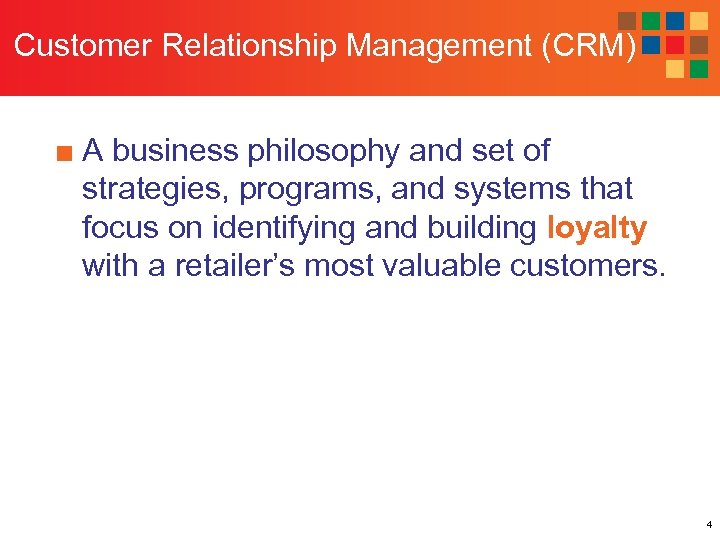 Customer Relationship Management (CRM) ■ A business philosophy and set of strategies, programs, and