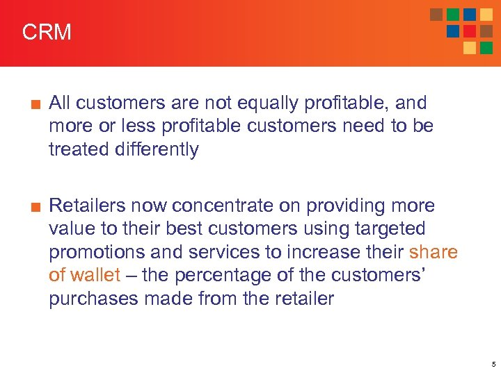 CRM ■ All customers are not equally profitable, and more or less profitable customers