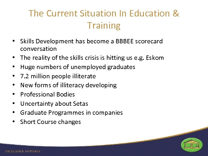 The Current Situation In Education & Training • Skills Development has become a BBBEE