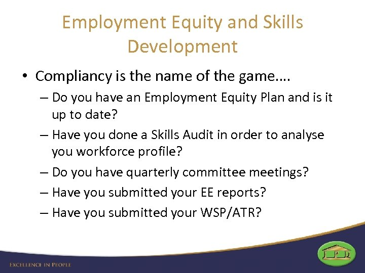 Employment Equity and Skills Development • Compliancy is the name of the game…. –