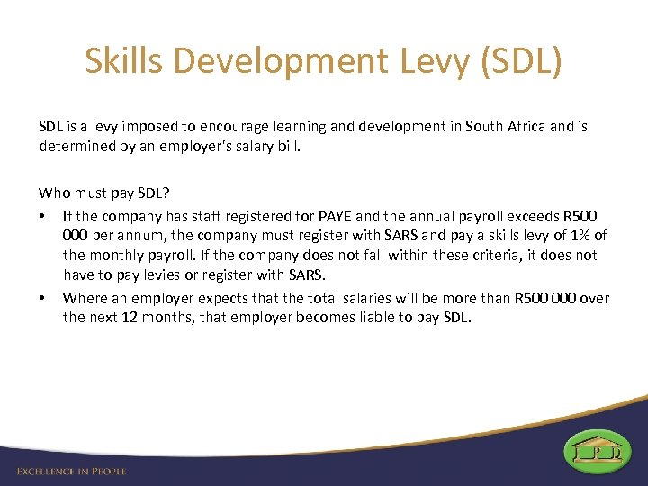 Skills Development Levy (SDL) SDL is a levy imposed to encourage learning and development