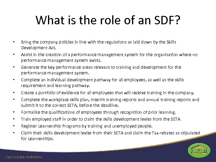 What is the role of an SDF? • • • Bring the company policies