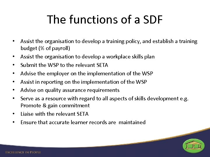The functions of a SDF • Assist the organisation to develop a training policy,