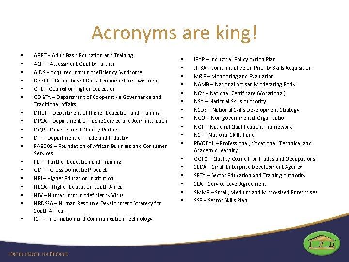 Acronyms are king! • • • • • ABET – Adult Basic Education and